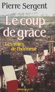 Pierre Sergent - Les voies de l'honneur Tome 3 : Le coup de grâce.