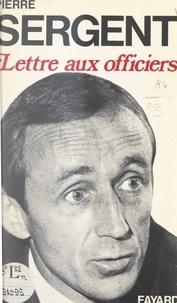 Pierre Sergent - Lettre aux officiers.