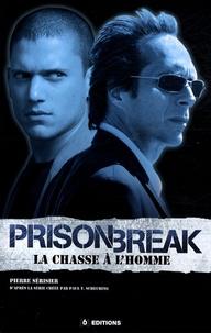 Pierre Sérisier - Prison Break - La chasse à l'homme.
