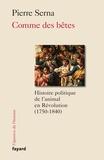 Pierre Serna - Comme des Bêtes - Histoire politique de l'animal en Révolution (1750-1840).