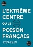 Pierre Serna - Extreme centre (l') - OU LE POISON FRANÇAIS 1794-2019.