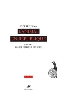 Pierre Serna - L'animal en République - 1789-1802, genèse du droit des bêtes.