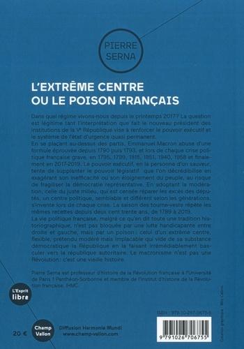 L'extrême centre ou le poison français. 1789-2019