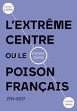 Pierre Serna - L'extrême centre ou le poison français - 1789-2019.