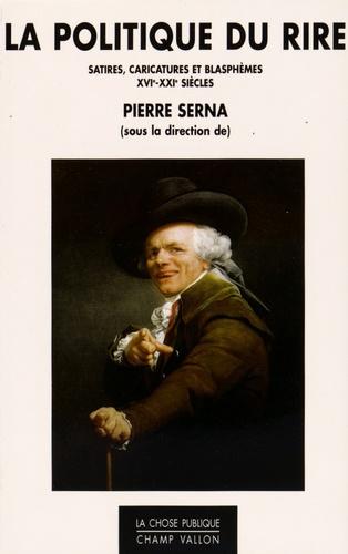 La politique du rire. Satires, caricatures et blasphèmes XVIe-XXIe siècles