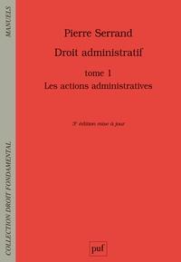 Pierre Serrand - Droit administratif - Tome 1, Les actions administratives.