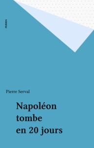 Pierre Serval - Napoléon tombe en vingt jours.