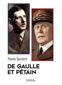 Pierre Servent - De Gaulle et Pétain - Un drame shakespearien.