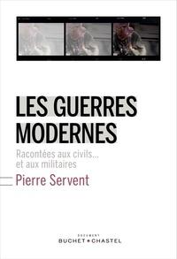 Pierre Servent - Les guerres modernes racontées aux civils... et aux militaires.