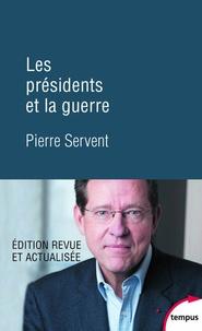 Pierre Servent - Les présidents et la guerre.