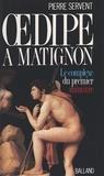 Pierre Servent - Oedipe à Matignon - Ou le complexe du Premier ministre.