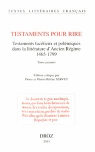 Testaments pour rire - Testaments facétieux et polémiques dans la littérature dAncien Régime (1465-1799) 2 volumes.pdf