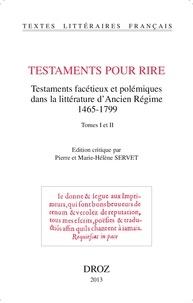 Pierre Servet et Marie-Hélène Servet - Testaments pour rire - Testaments facétieux et polémiques dans la littérature d'Ancien Régime (1465-1799) 2 volumes.