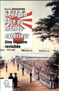 Pierre Sevaistre - Le Japon face au monde extérieur - Une histoire revisitée.