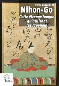 Pierre Sevaistre - Nihong-Go - Cette étrange langue qu'utilisent les Japonais.