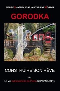 Pierre Shasmoukine et Catherine Mordin - Gorodka - Construire son rêve ou La vie extraordinaire de Pierre SHASMOUKINE.