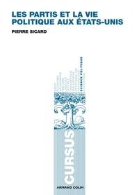 Pierre Sicard - Les partis et la vie politique aux Etats-Unis.