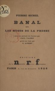 Pierre Sichel et G. Aubert - Banal - Ou Les ruses de la presse.