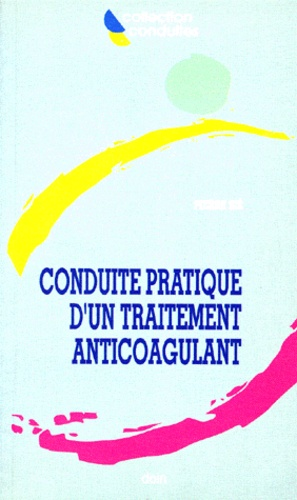 Pierre Sié - Conduite pratique d'un traitement anticoagulant.