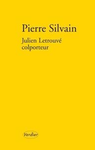 Pierre Silvain - Julien Letrouvé, colporteur.