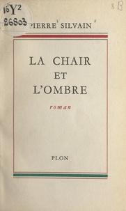 Pierre Silvain - La chair et l'ombre.