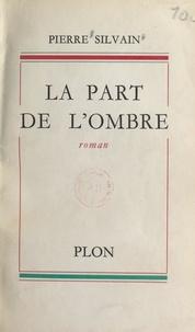 Pierre Silvain - La part de l'ombre.