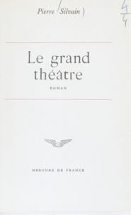Pierre Silvain - Le grand théâtre.