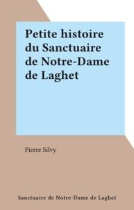 Pierre Silvy - Petite histoire du Sanctuaire de Notre-Dame de Laghet.