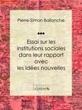 Pierre-Simon Ballanche et  Ligaran - Essai sur les institutions sociales dans leur rapport avec les idées nouvelles.