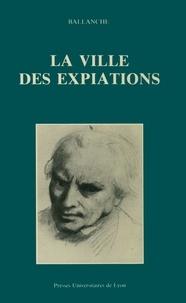 Pierre-Simon Ballanche - La Ville des expiations - Et autres textes.