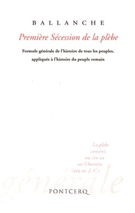 Pierre-Simon Ballanche - Première Sécession de la plèbe - Première partie de la formule générale de l'histoire de tous les peuples, appliquée à l'histoire du peuple romain.