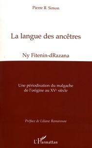 Pierre Simon - La langue des ancêtres (Ny Fitenin-dRazana) - Une périodisation du malgache de l'origine au XVe siècle.
