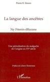 Pierre Simon - La langue des ancêtres - Ny Fitenin-dRazana - Une périodisation du malgache de l'origine au XVe siècle.
