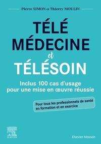 Pierre Simon et Thierry Moulin - Télémédecine et télésoin - Inclus 100 cas d'usage pour une mise en oeuvre réussie.