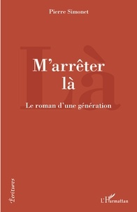 Pierre Simonet - M'arrêter là - Le roman d'une génération.