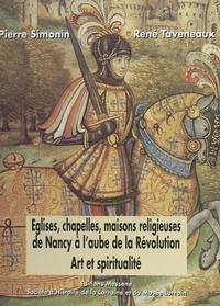 Pierre Simonin et René Taveneaux - Églises, chapelles, maisons religieuses de Nancy à l'aube de la Révolution : art et spiritualité - Nomenclature.