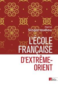 L'Ecole française d'Extrême-Orient (1898-1956)- Essai d'histoire sociale et politique de la science coloniale - Pierre Singaravélou |