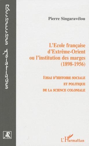 Pierre Singaravélou - L'Ecole française d'Extrême-Orient ou l'institution des marges (1898-1956) - Essai d'histoire sociale et politique de la science coloniale.