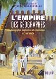 Pierre Singaravélou - L'empire des géographes - Géographie, exploration et colonisation (XIXe-XXe siècle).