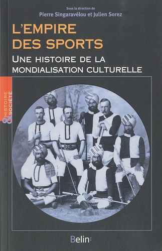 Pierre Singaravélou et Julien Sorez - L'empire des sports - Une histoire de la mondialisation culturelle.