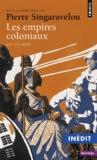 Pierre Singaravélou - Les empires coloniaux (XIXe-XXe siècle).