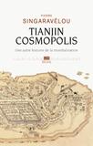 Pierre Singaravélou - Tianjin cosmopolis - Une autre histoire de la mondialisation.