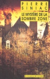 Pierre Siniac - Le mystère de la sombre zone.