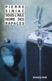 Pierre Siniac - Sous l'aile noire des rapaces.