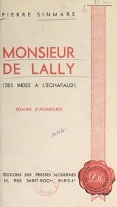 Pierre Sinmare - Monsieur de Lally - Des Indes à l'échafaud.