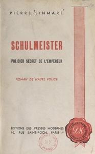 Pierre Sinmare - Schulmeister - Policier secret de l'Empereur.