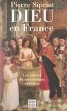 Pierre Sipriot - Dieu en France - Les siècles du merveilleux chrétien.