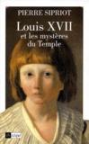 Pierre Sipriot - Louis XVII et les mystères du Temple.