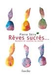 Pierre Skira et Jean-Marie Del Moral - Rêves sucrés... - Bonbons et sucettes du monde.