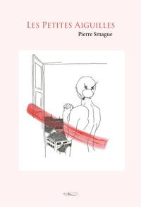 Pierre Smague - Les petites aiguilles.